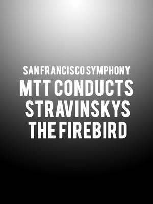 San Francisco Symphony - MTT Conducts Stravinsky's The Firebird Poster