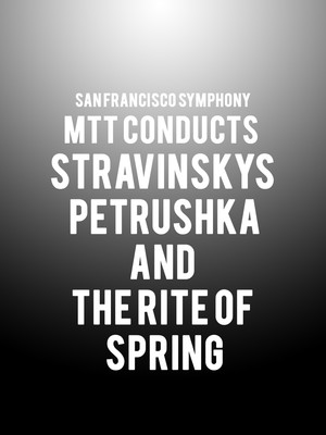 San Francisco Symphony - MTT Conducts Stravinsky's Petrushka and The Rite of Spring Poster