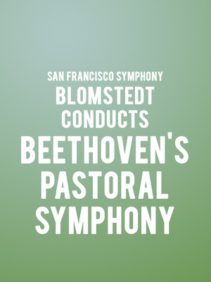 San Francisco Symphony - Blomstedt Conducts Beethoven's Pastoral Symphony Poster