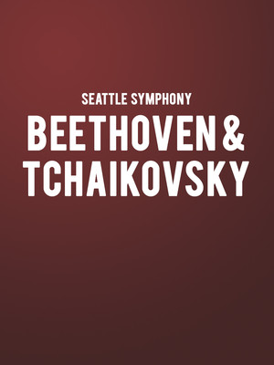 Seattle Symphony - Beethoven and Tchaikovsky Poster
