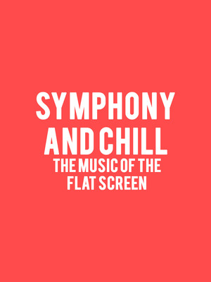 Symphony and Chill - The Music of the Flat Screen at Phoenix Symphony Hall