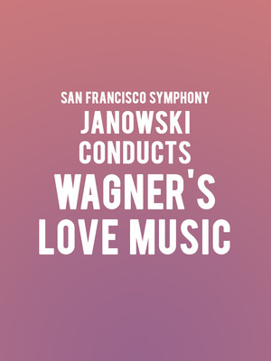 San Francisco Symphony - Janowski Conducts Wagner's Love Music Poster