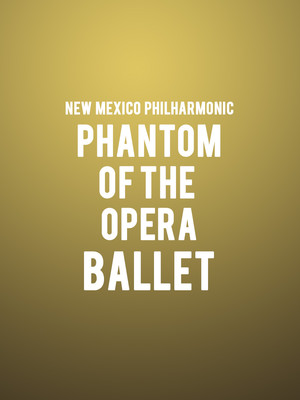 New Mexico Philharmonic Phantom Of The Opera Ballet, Popejoy Hall, Albuquerque