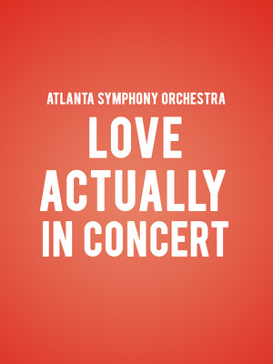 Atlanta Symphony Orchestra - Love Actually In Concert Poster