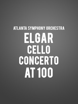 Atlanta Symphony Orchestra Elgar Cello Concerto at 100, Atlanta Symphony Hall, Atlanta