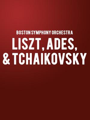 Boston Symphony Orchestra - Liszt, Ades, and Tchaikovsky Poster