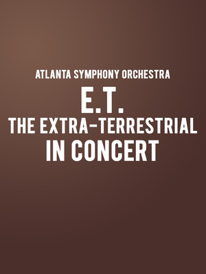 Atlanta Symphony Orchestra - ET The Extra-Terrestrial in Concert Poster