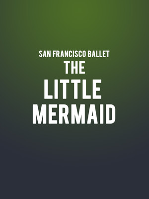 San Francisco Ballet The Little Mermaid, War Memorial Opera House, San Francisco