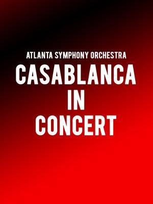 Atlanta Symphony Orchestra - Casablanca In Concert Poster
