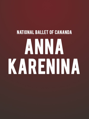 National Ballet of Canada - Anna Karenina Poster