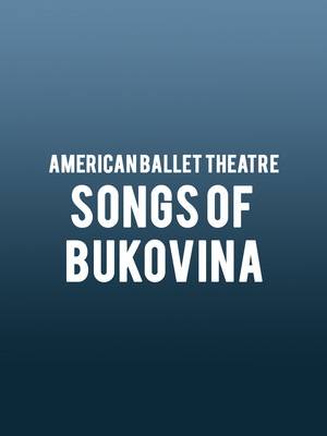American Ballet Theatre - Songs of Bukovina Poster