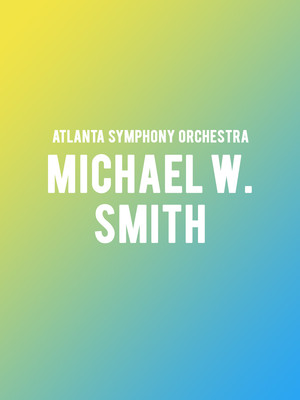 Michael W. Smith with the Atlanta Symphony Orchestra Poster