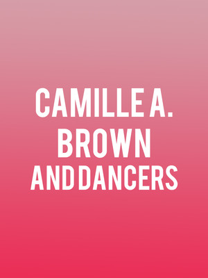 Camille A. Brown and Dancers Poster