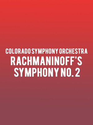 Colorado Symphony Orchestra - Rachmaninoff's Symphony No. 2 at Boettcher Concert Hall