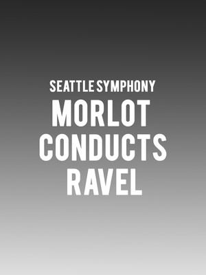 Seattle Symphony - Morlot Conducts Ravel Poster