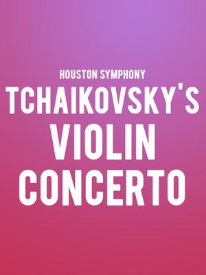 Houston Symphony - Tchaikovskys Violin Concerto Poster