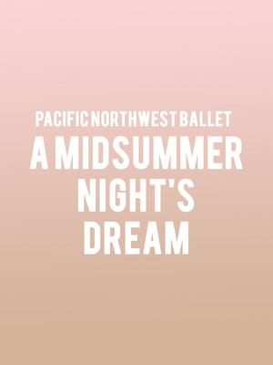 Pacific Northwest Ballet - A Midsummer Night's Dream at McCaw Hall