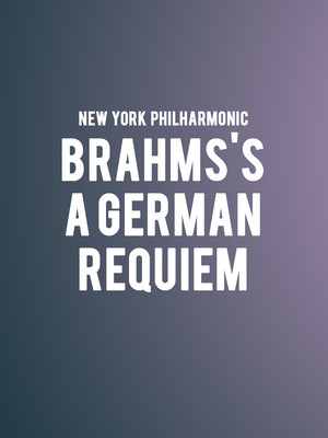 New York Philharmonic - Brahms's A German Requiem at David Geffen Hall at Lincoln Center