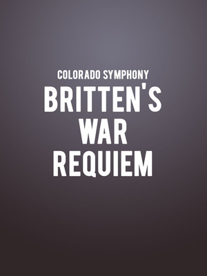 Colorado Symphony - Britten War Requiem Poster