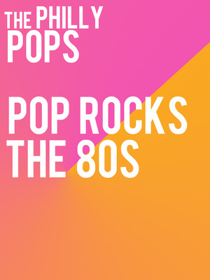 The Philly Pops - Pops Rocks: The 80s Poster
