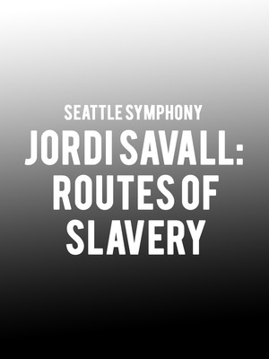 Seattle Symphony - Jordi Savall: Routes of Slavery Poster