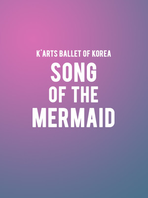K'Arts Ballet of Korea - Song of The Mermaid Poster