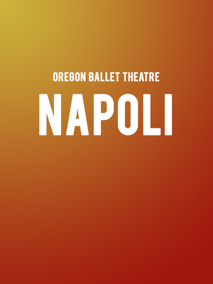 Oregon Ballet Theatre - Napoli at Keller Auditorium