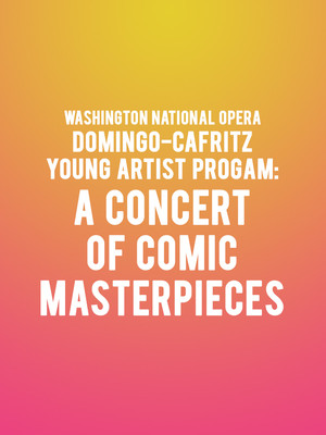 Washington National Opera - Domingo-Cafritz Young Artist Program: A Concert of Comic Masterpieces at Kennedy Center Opera House
