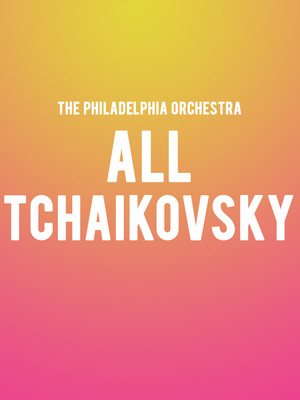 The Philadelphia Orchestra - All Tchaikovsky Poster