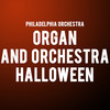 Philadelphia Orchestra Organ and Orchestra Halloween, Verizon Hall, Philadelphia