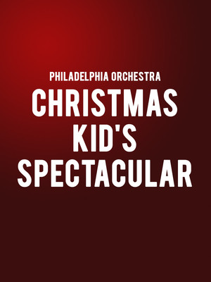 Philadelphia Orchestra - Christmas Kids' Spectacular at Verizon Hall