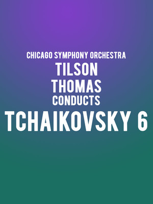 Chicago Symphony Orchestra - Tilson Thomas Conducts Tchaikovsky 6 Poster