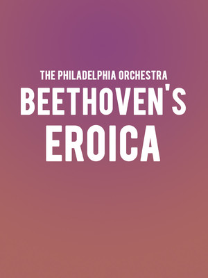 The Philadelphia Orchestra - Beethoven's Eroica at Verizon Hall