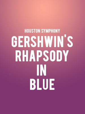 Houston Symphony - Gershwin's Rhapsody in Blue at Jones Hall for the Performing Arts
