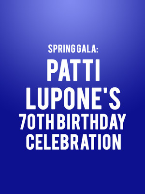 Spring Gala: Patti Lupone's 70th Birthday Celebration Poster