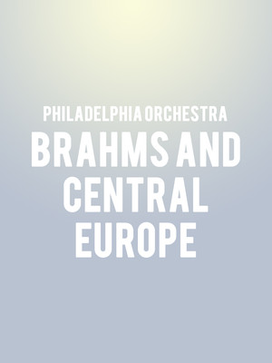 Philadelphia Orchestra - Brahms and Central Europe Poster