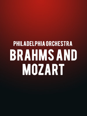 Philadelphia Orchestra - Brahms and Mozart Poster