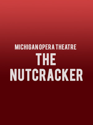 Michigan Opera Theatre The Nutcracker, Detroit Opera House, Detroit