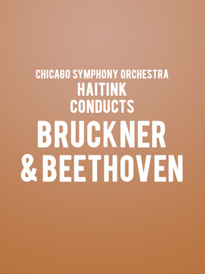 Chicago Symphony Orchestra - Haitink conducts Bruckner and Beethoven Poster
