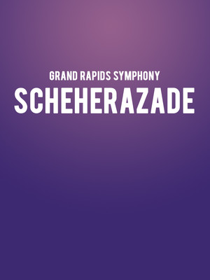 Grand Rapids Symphony - Scheherezade at Devos Performance Hall