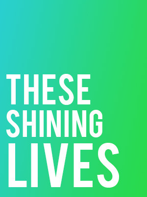 These Shining Lives, Piven Theatre, Chicago