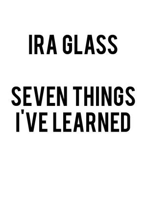 Seven Things I've Learned: An Evening with Ira Glass Poster