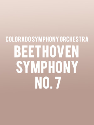 Colorado Symphony Orchestra - Beethoven Symphony No. 7 at Boettcher Concert Hall