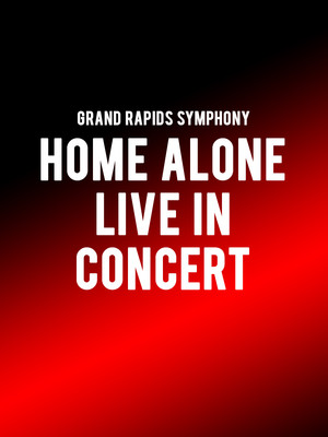 Grand Rapids Symphony - Home Alone in Concert Poster