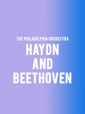Philadelphia Orchestra - Haydn and Beethoven at Verizon Hall
