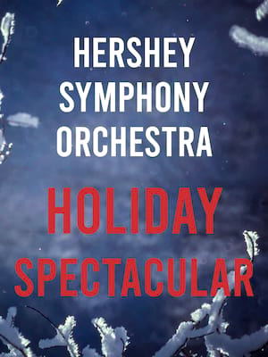 Hershey Symphony Orchestra - Holiday Spectacular at Hershey Theatre