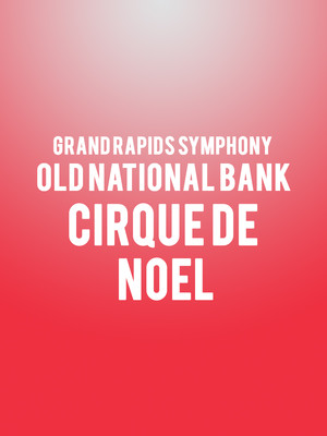 Grand Rapids Symphony - Old National Bank Cirque de Noel Poster