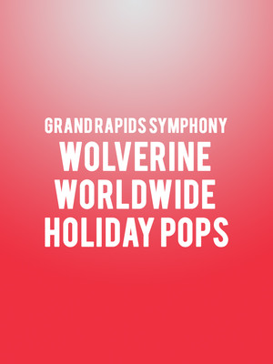 Grand Rapids Symphony Wolverine Worldwide Holiday Pops, Devos Performance Hall, Grand Rapids
