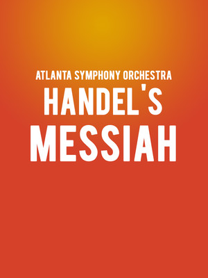 Atlanta Symphony Orchestra - Handel's Messiah at Atlanta Symphony Hall