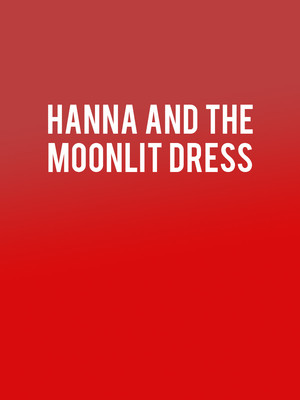 Hanna and the Moonlit Dress at Lion Theatre
